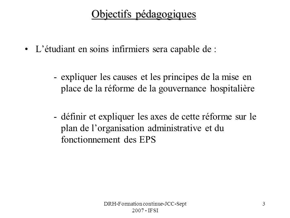 DRH-Formation continue-JCC-Sept 2007 - IFSI 3 Objectifs pédagogiques Létudiant en soins infirmiers sera capable de : -expliquer les causes et les prin