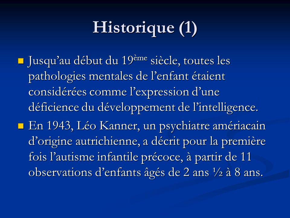 Historique (1) Jusquau début du 19 ème siècle, toutes les pathologies mentales de lenfant étaient considérées comme lexpression dune déficience du dév