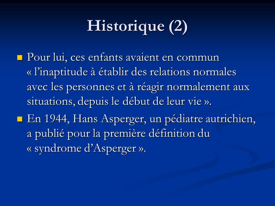 Historique (2) Pour lui, ces enfants avaient en commun « linaptitude à établir des relations normales avec les personnes et à réagir normalement aux s