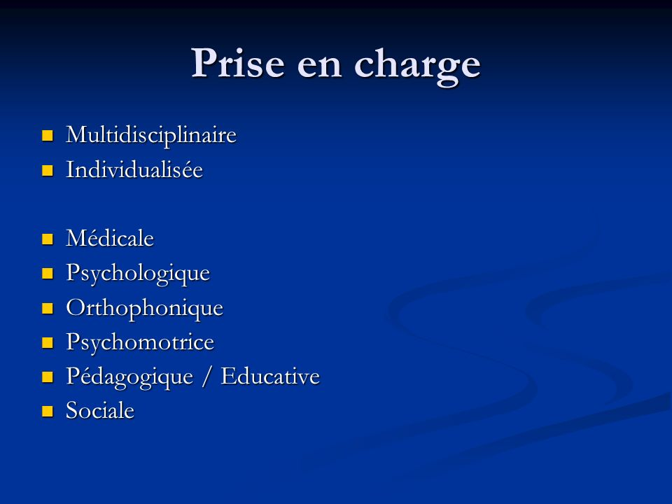 Prise en charge Multidisciplinaire Multidisciplinaire Individualisée Individualisée Médicale Médicale Psychologique Psychologique Orthophonique Orthop