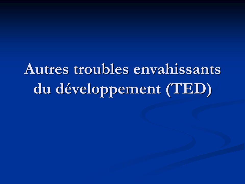 Autres troubles envahissants du développement (TED)