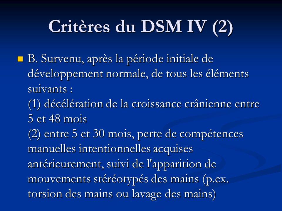 Critères du DSM IV (2) B. Survenu, après la période initiale de développement normale, de tous les éléments suivants : (1) décélération de la croissan