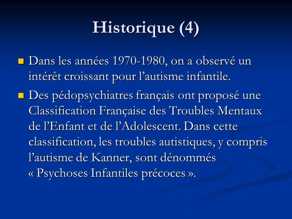 Historique (4) Dans les années 1970-1980, on a observé un intérêt croissant pour lautisme infantile. Dans les années 1970-1980, on a observé un intérê