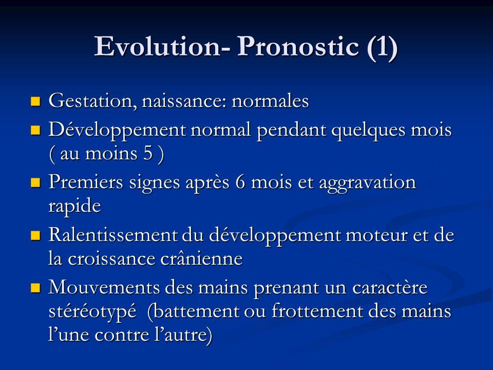 Evolution- Pronostic (1) Gestation, naissance: normales Gestation, naissance: normales Développement normal pendant quelques mois ( au moins 5 ) Dével