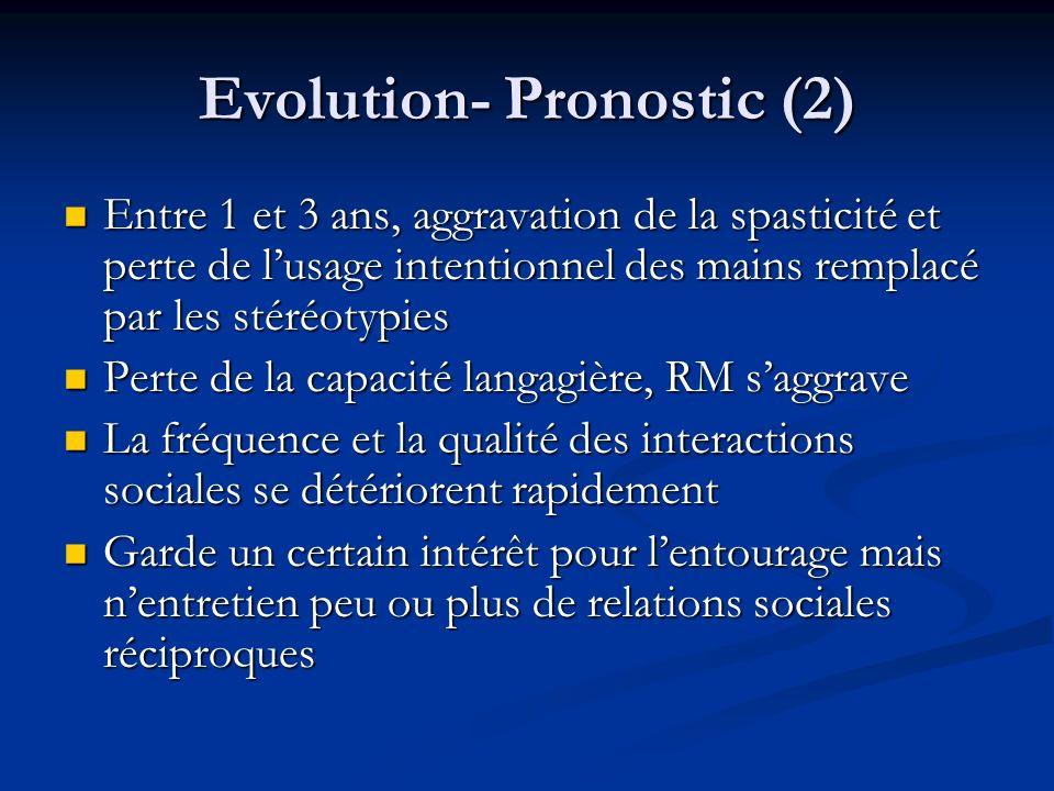 Evolution- Pronostic (2) Entre 1 et 3 ans, aggravation de la spasticité et perte de lusage intentionnel des mains remplacé par les stéréotypies Entre