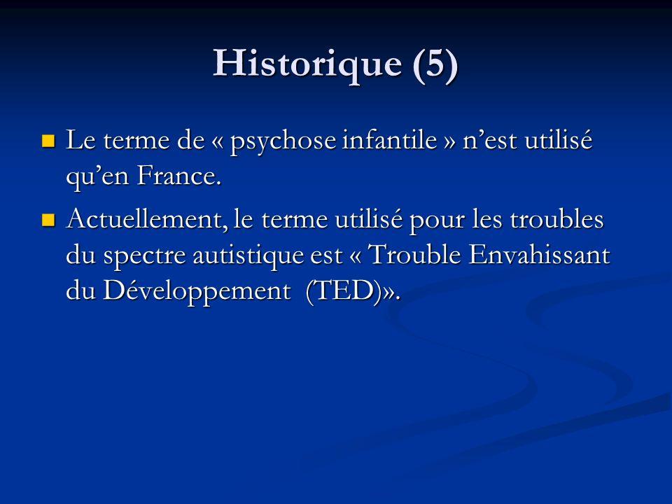 Historique (5) Le terme de « psychose infantile » nest utilisé quen France. Le terme de « psychose infantile » nest utilisé quen France. Actuellement,