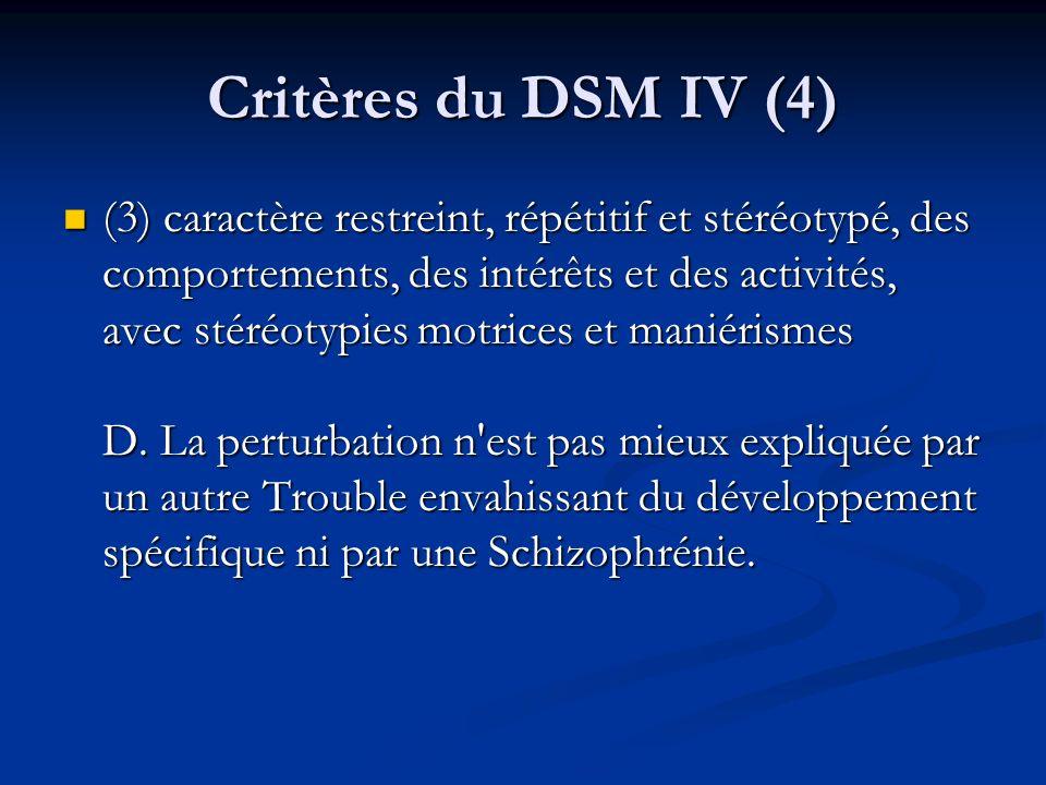 Critères du DSM IV (4) (3) caractère restreint, répétitif et stéréotypé, des comportements, des intérêts et des activités, avec stéréotypies motrices