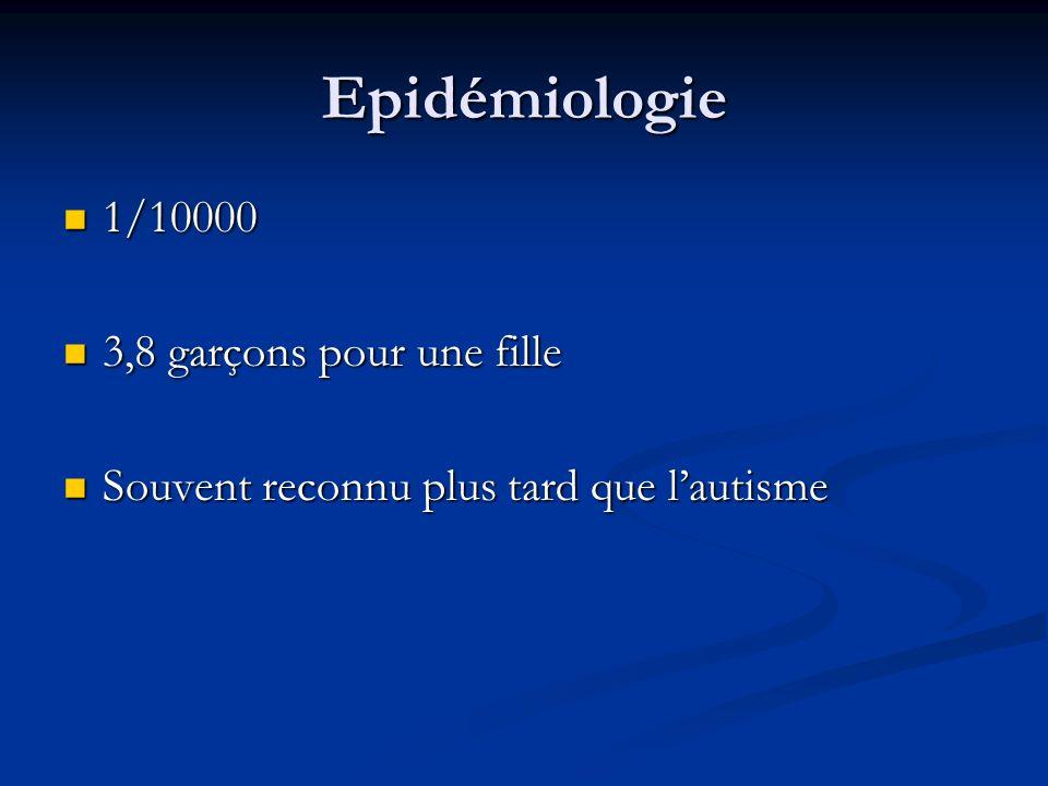Epidémiologie 1/10000 1/10000 3,8 garçons pour une fille 3,8 garçons pour une fille Souvent reconnu plus tard que lautisme Souvent reconnu plus tard q