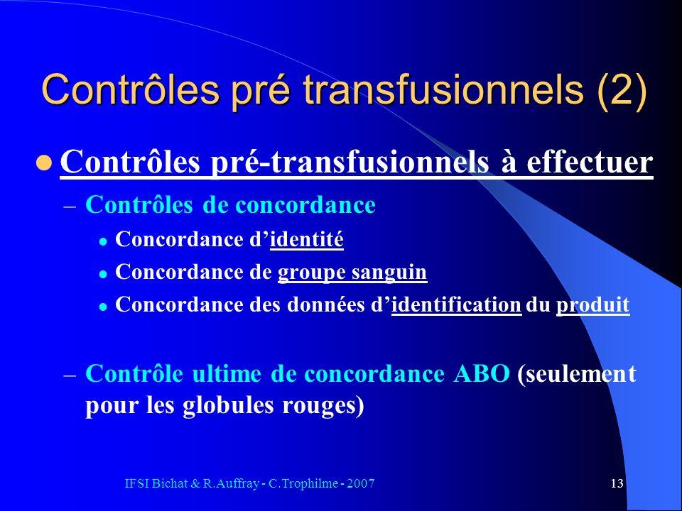 IFSI Bichat & R.Auffray - C.Trophilme - 200713 Contrôles pré transfusionnels (2) Contrôles pré-transfusionnels à effectuer – Contrôles de concordance