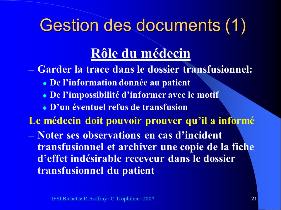 IFSI Bichat & R.Auffray - C.Trophilme - 200721 Gestion des documents (1) Rôle du médecin – Garder la trace dans le dossier transfusionnel: De linforma