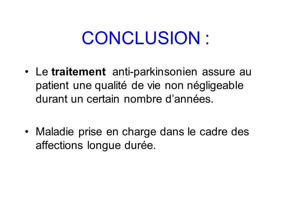 CONCLUSION : Le traitement anti-parkinsonien assure au patient une qualité de vie non négligeable durant un certain nombre dannées. Maladie prise en c