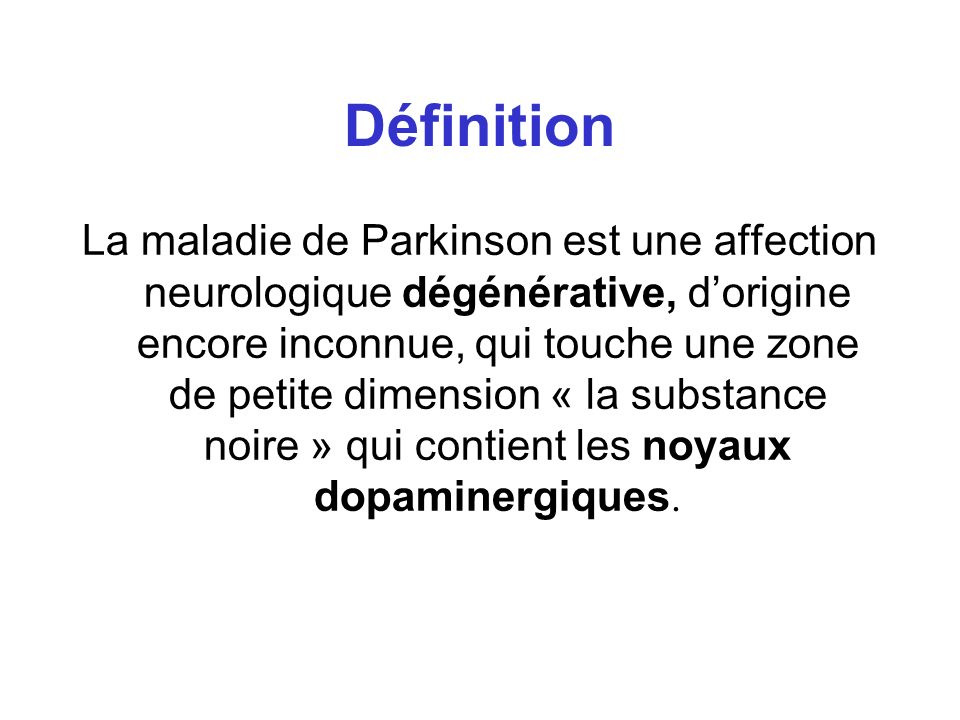 Définition La maladie de Parkinson est une affection neurologique dégénérative, dorigine encore inconnue, qui touche une zone de petite dimension « la