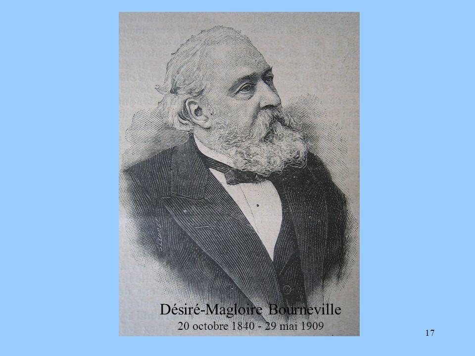 17 Désiré-Magloire Bourneville 20 octobre 1840 - 29 mai 1909