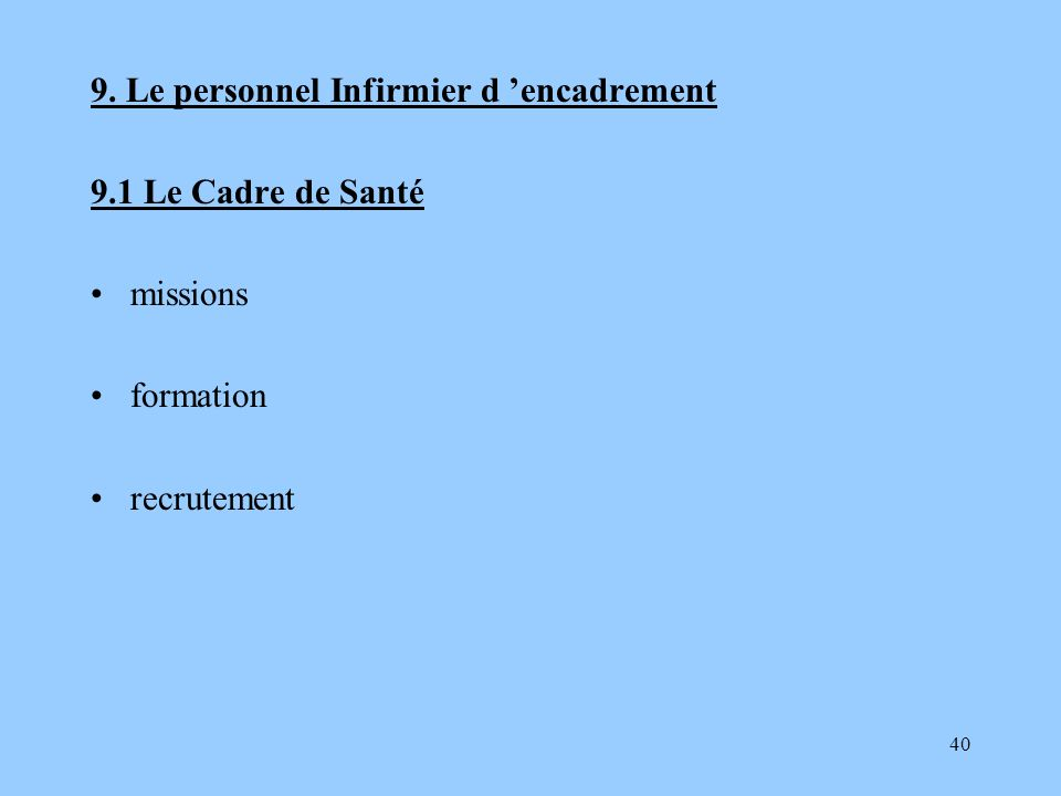 40 9. Le personnel Infirmier d encadrement 9.1 Le Cadre de Santé missions formation recrutement