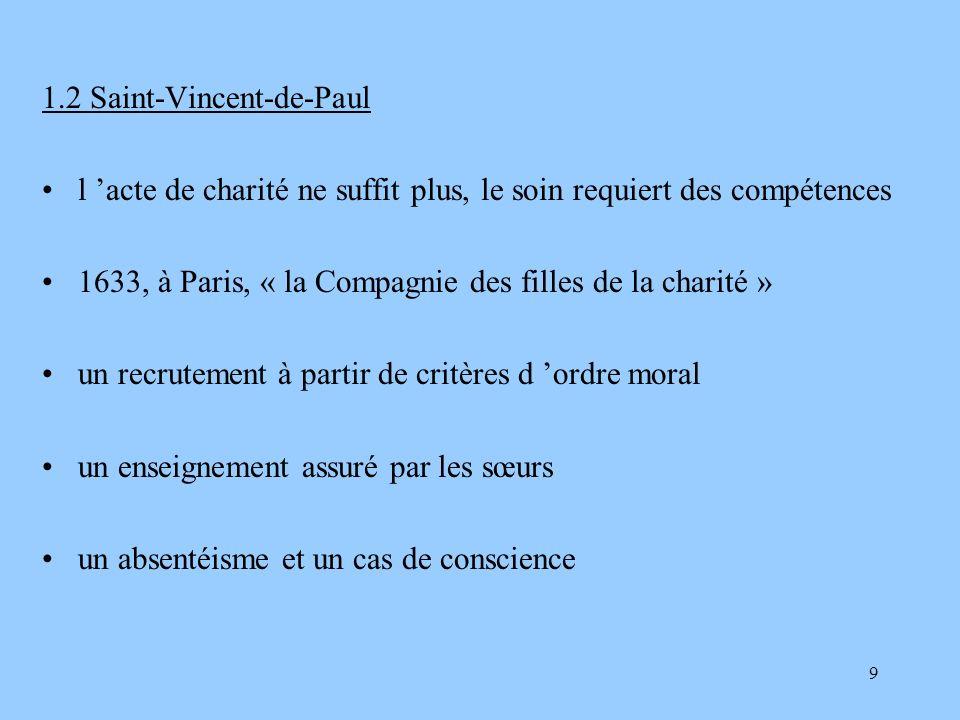 9 1.2 Saint-Vincent-de-Paul l acte de charité ne suffit plus, le soin requiert des compétences 1633, à Paris, « la Compagnie des filles de la charité