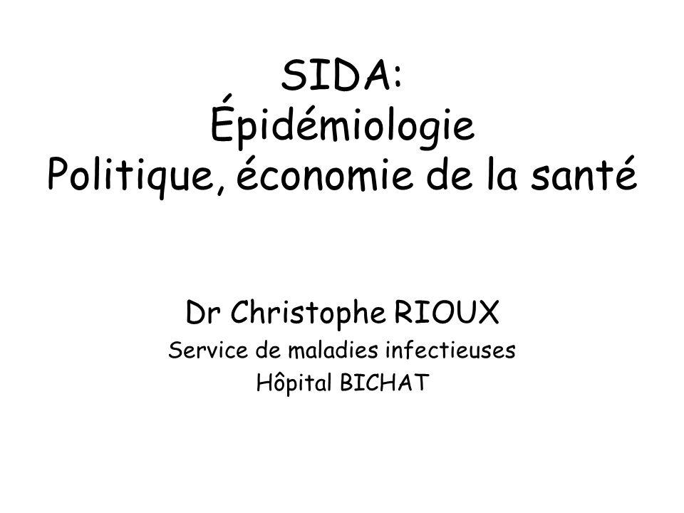 SIDA: Épidémiologie Politique, économie de la santé Dr Christophe RIOUX Service de maladies infectieuses Hôpital BICHAT