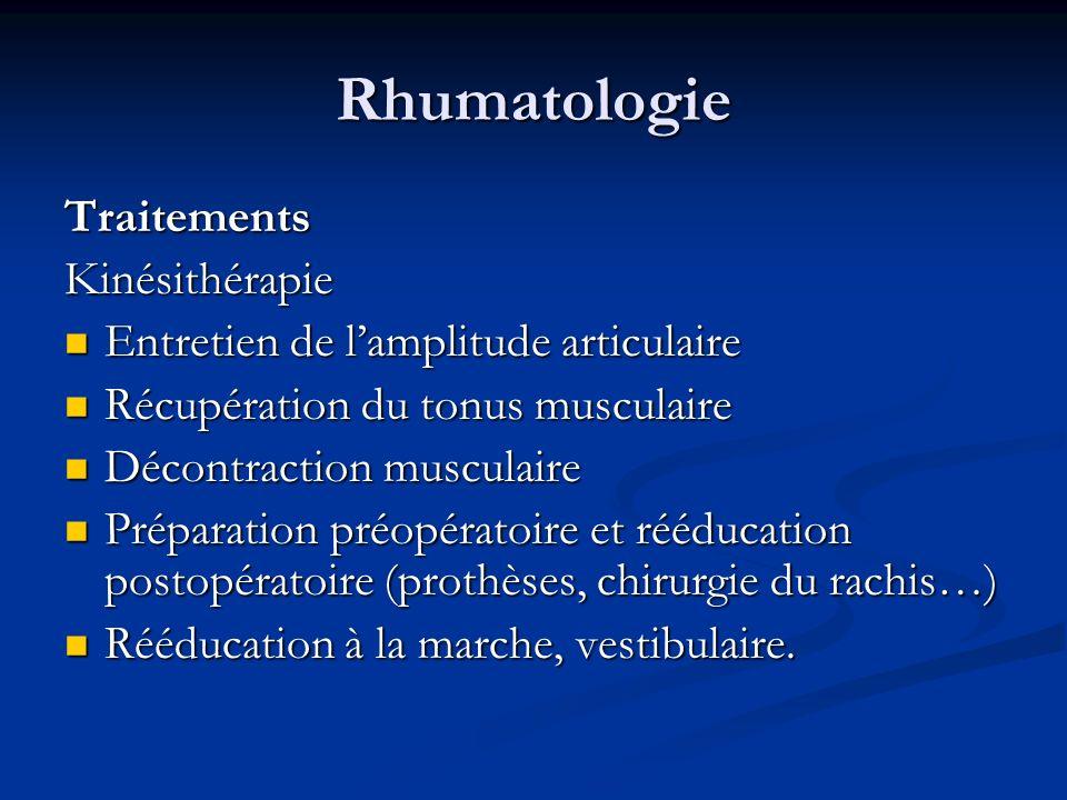 Rhumatologie TraitementsKinésithérapie Entretien de lamplitude articulaire Entretien de lamplitude articulaire Récupération du tonus musculaire Récupération du tonus musculaire Décontraction musculaire Décontraction musculaire Préparation préopératoire et rééducation postopératoire (prothèses, chirurgie du rachis…) Préparation préopératoire et rééducation postopératoire (prothèses, chirurgie du rachis…) Rééducation à la marche, vestibulaire.