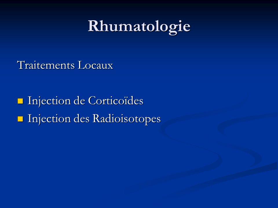 Rhumatologie Traitements Locaux Injection de Corticoïdes Injection de Corticoïdes Injection des Radioisotopes Injection des Radioisotopes