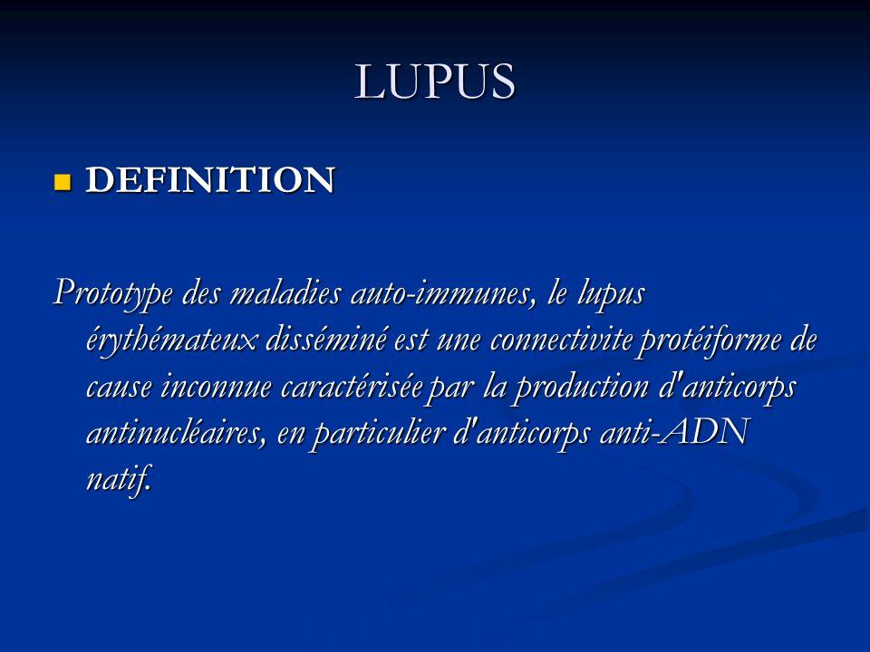 LUPUS DEFINITION DEFINITION Prototype des maladies auto-immunes, le lupus érythémateux disséminé est une connectivite protéiforme de cause inconnue caractérisée par la production d anticorps antinucléaires, en particulier d anticorps anti-ADN natif.