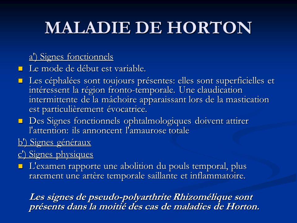 MALADIE DE HORTON a') Signes fonctionnels Le mode de début est variable. Le mode de début est variable. Les céphalées sont toujours présentes: elles s