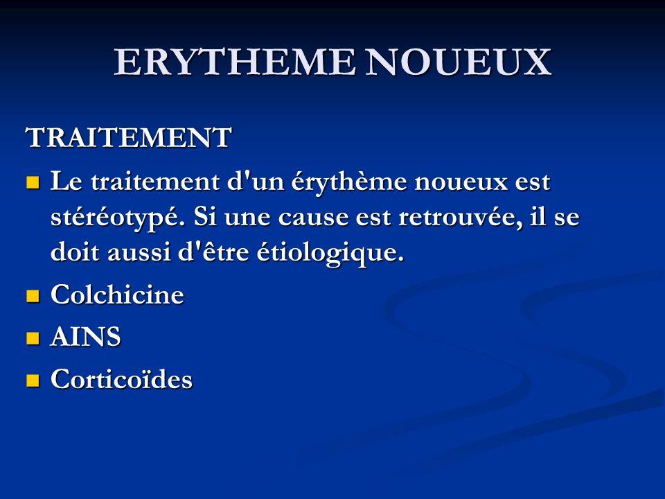 ERYTHEME NOUEUX TRAITEMENT Le traitement d un érythème noueux est stéréotypé.