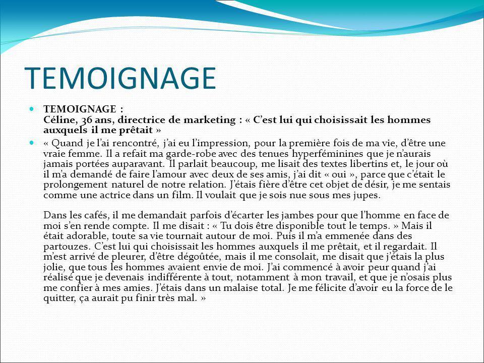 TEMOIGNAGE TEMOIGNAGE : Céline, 36 ans, directrice de marketing : « Cest lui qui choisissait les hommes auxquels il me prêtait » « Quand je lai rencon