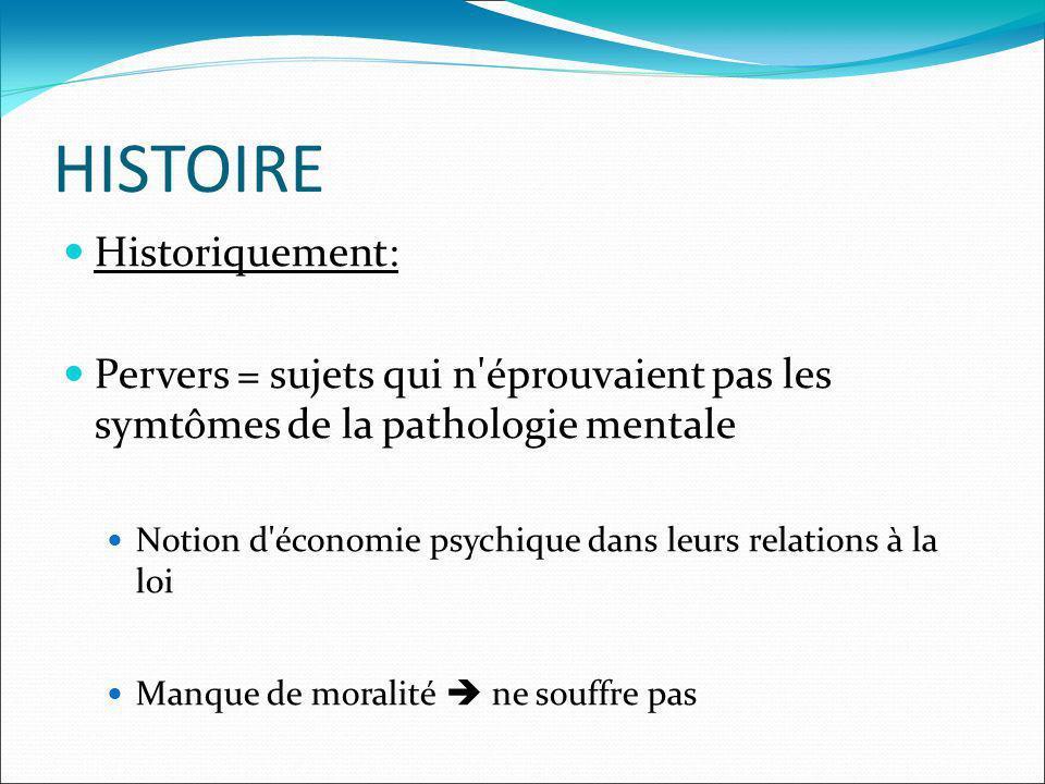 HISTOIRE Historiquement: Pervers = sujets qui n'éprouvaient pas les symtômes de la pathologie mentale Notion d'économie psychique dans leurs relations