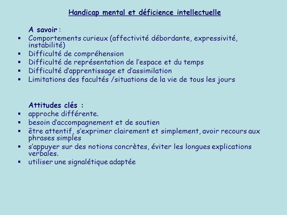 Handicap mental et déficience intellectuelle A savoir : Comportements curieux (affectivité débordante, expressivité, instabilité) Difficulté de compré