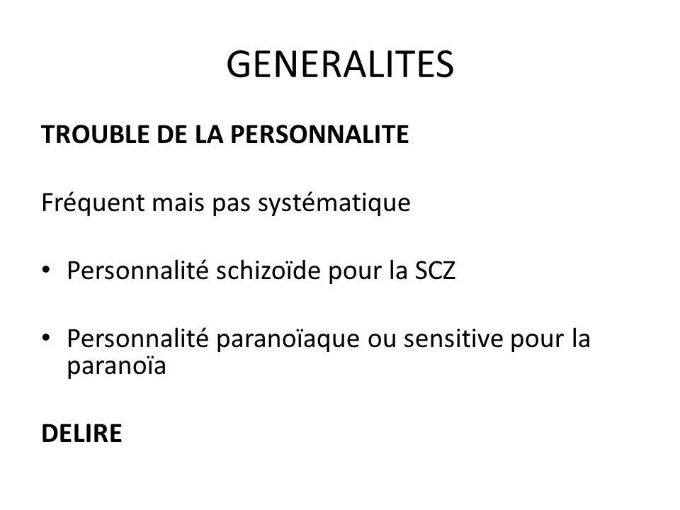 GENERALITES TROUBLE DE LA PERSONNALITE Fréquent mais pas systématique Personnalité schizoïde pour la SCZ Personnalité paranoïaque ou sensitive pour la