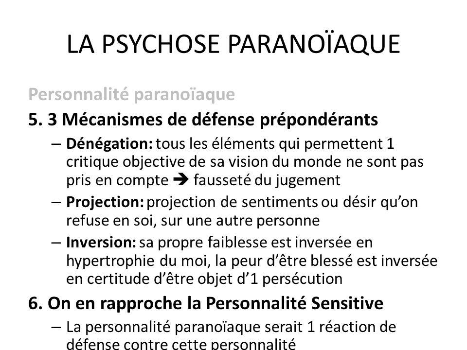 LA PSYCHOSE PARANOÏAQUE Personnalité paranoïaque 5. 3 Mécanismes de défense prépondérants – Dénégation: tous les éléments qui permettent 1 critique ob