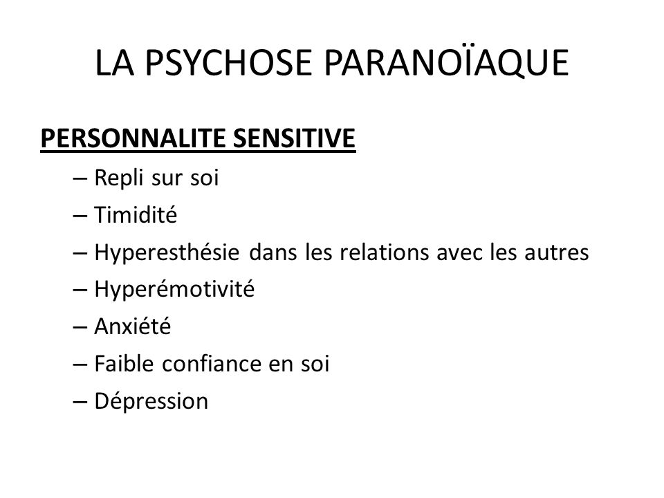 LA PSYCHOSE PARANOÏAQUE PERSONNALITE SENSITIVE – Repli sur soi – Timidité – Hyperesthésie dans les relations avec les autres – Hyperémotivité – Anxiét
