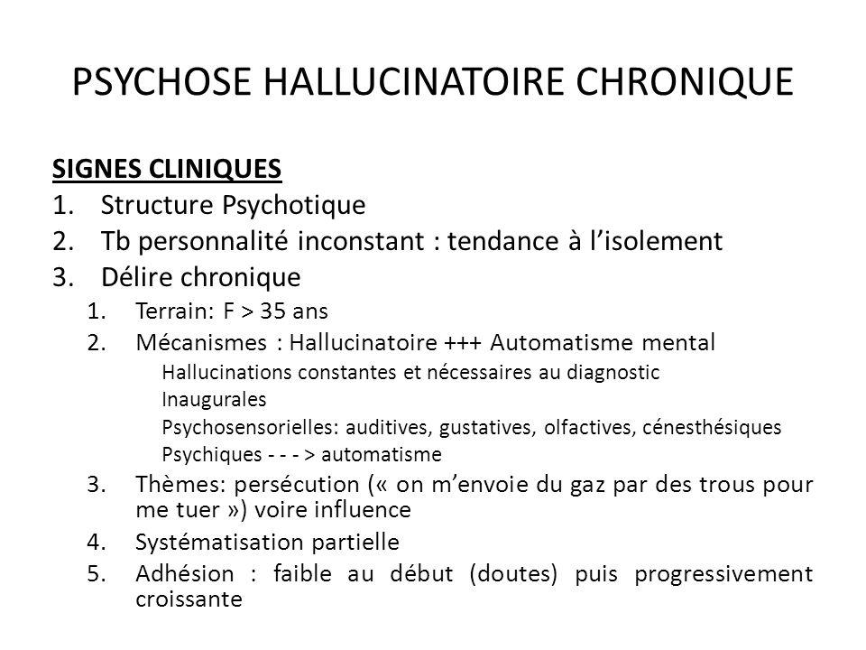 PSYCHOSE HALLUCINATOIRE CHRONIQUE SIGNES CLINIQUES 1.Structure Psychotique 2.Tb personnalité inconstant : tendance à lisolement 3.Délire chronique 1.T