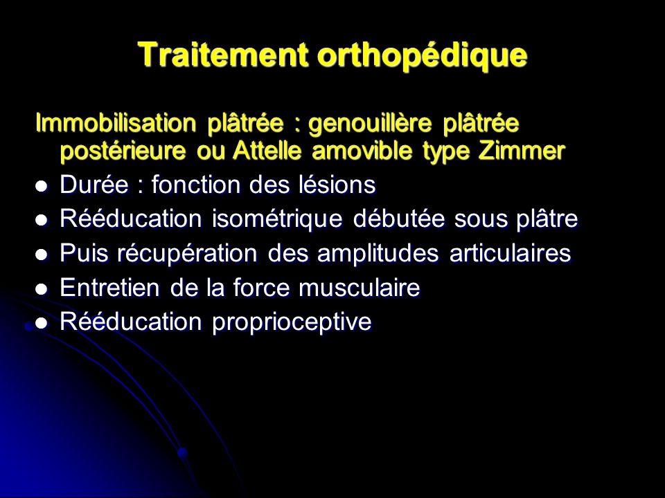 Traitement orthopédique Immobilisation plâtrée : genouillère plâtrée postérieure ou Attelle amovible type Zimmer Durée : fonction des lésions Durée :