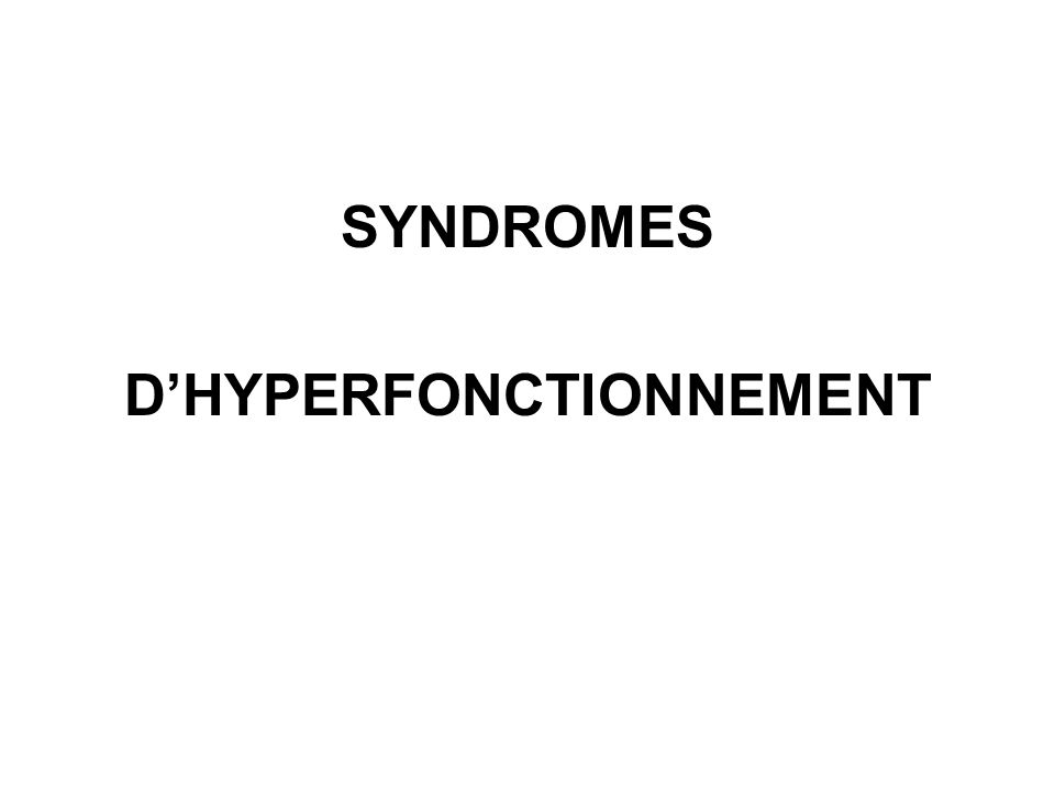SYNDROMES DHYPERFONCTIONNEMENT