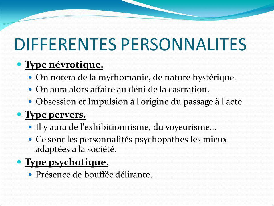 DIFFERENTES PERSONNALITES Type névrotique. On notera de la mythomanie, de nature hystérique.