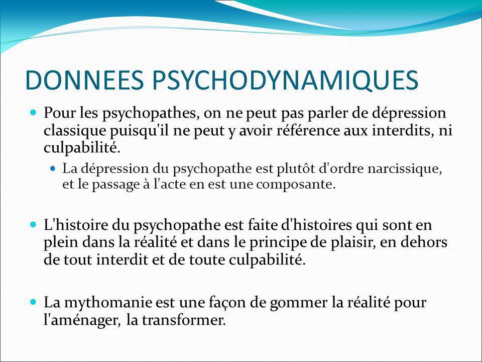 DONNEES PSYCHODYNAMIQUES Pour les psychopathes, on ne peut pas parler de dépression classique puisqu'il ne peut y avoir référence aux interdits, ni cu