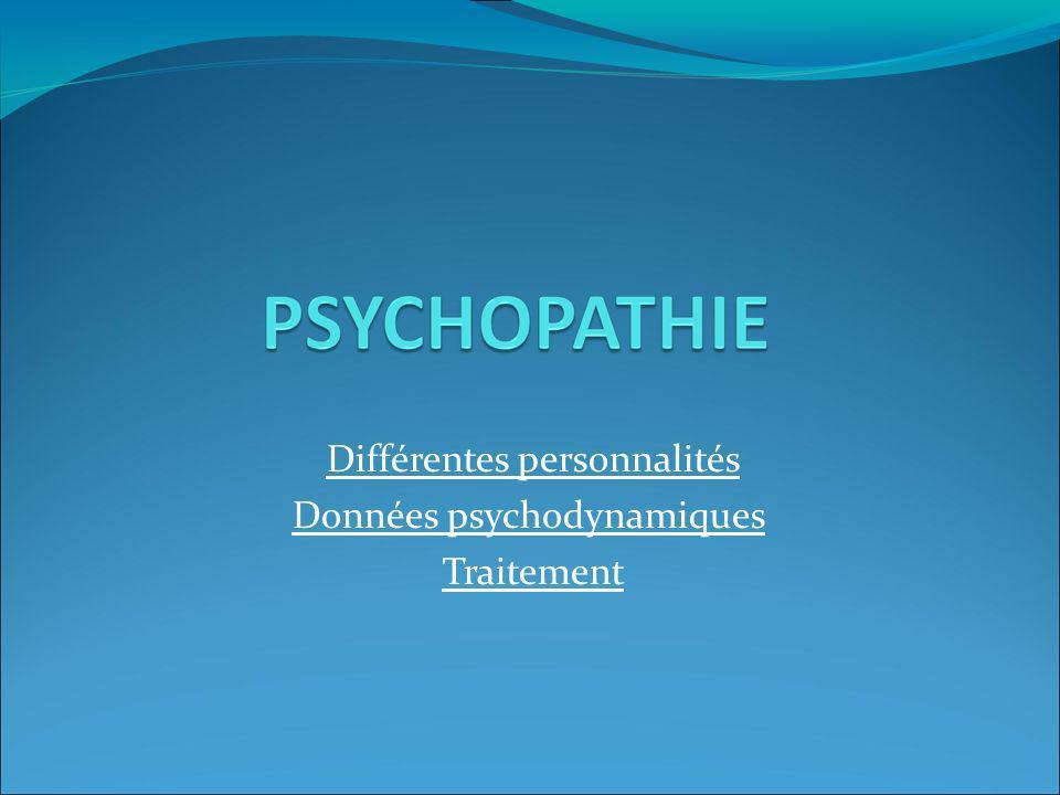 PSYCHOPATHIE Fait référence à 1 Structure de la personnalité non obligatoirement pathologique.