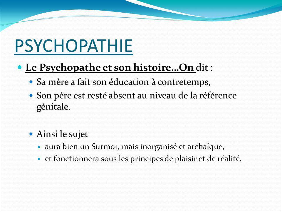 PSYCHOPATHIE Le passage à l acte Doit être compris comme un court-circuit, une impossibilité de parler et la seule réponse à l agressivité sera d ordre moteur.