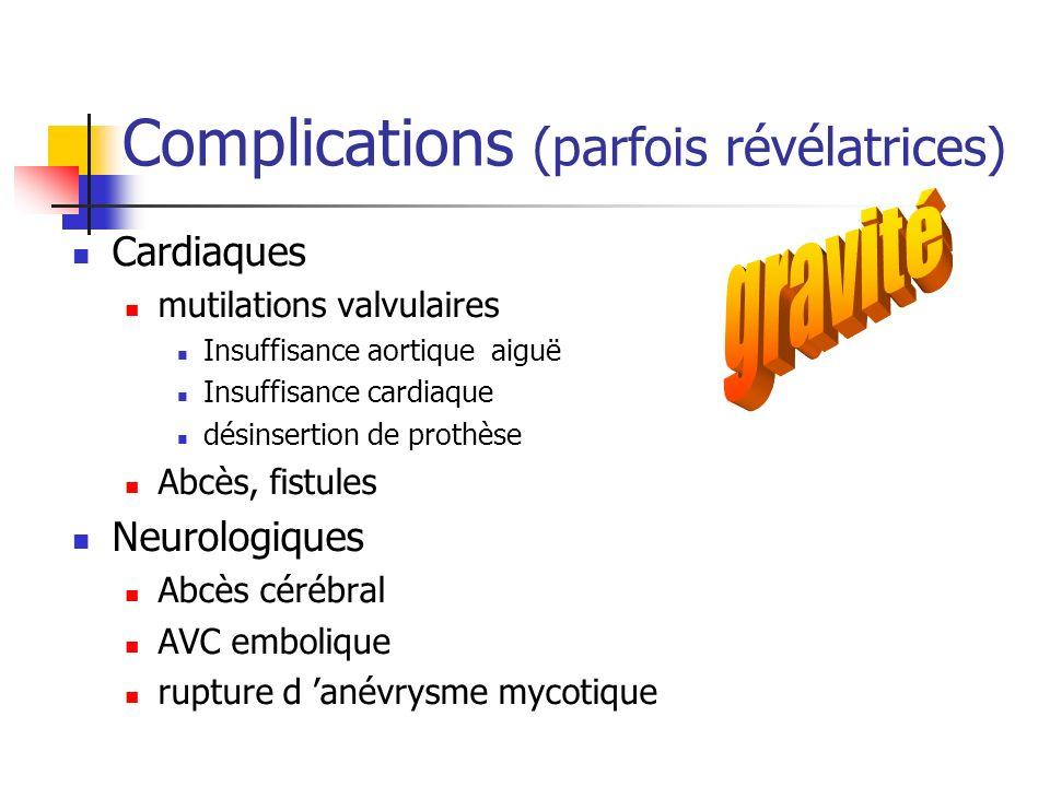 Complications (parfois révélatrices) Cardiaques mutilations valvulaires Insuffisance aortique aiguë Insuffisance cardiaque désinsertion de prothèse Ab