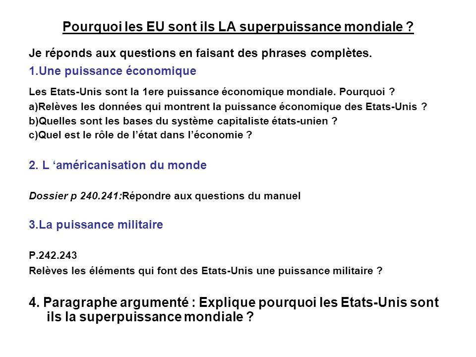 Pourquoi les EU sont ils LA superpuissance mondiale ? Je réponds aux questions en faisant des phrases complètes. 1.Une puissance économique Les Etats-