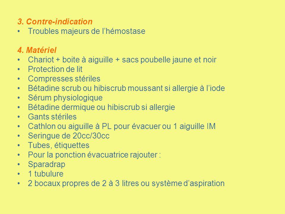 3. Contre-indication Troubles majeurs de lhémostase 4. Matériel Chariot + boite à aiguille + sacs poubelle jaune et noir Protection de lit Compresses