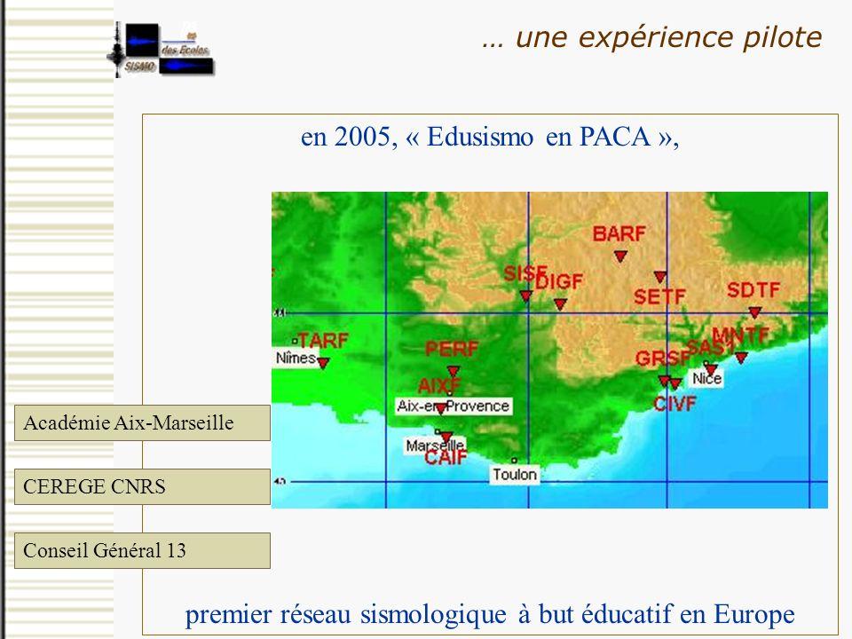 en 2005, « Edusismo en PACA », premier réseau sismologique à but éducatif en Europe … une expérience pilote Académie Aix-Marseille CEREGE CNRS Conseil
