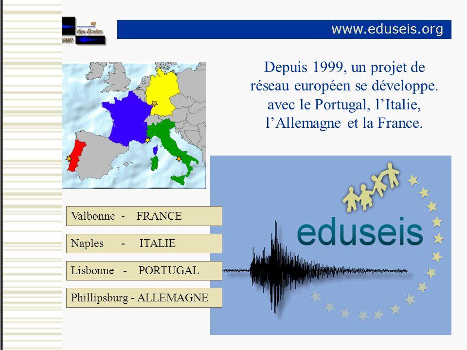 Depuis 1999, un projet de réseau européen se développe. avec le Portugal, lItalie, lAllemagne et la France. www.eduseis.org Valbonne - FRANCE Naples -