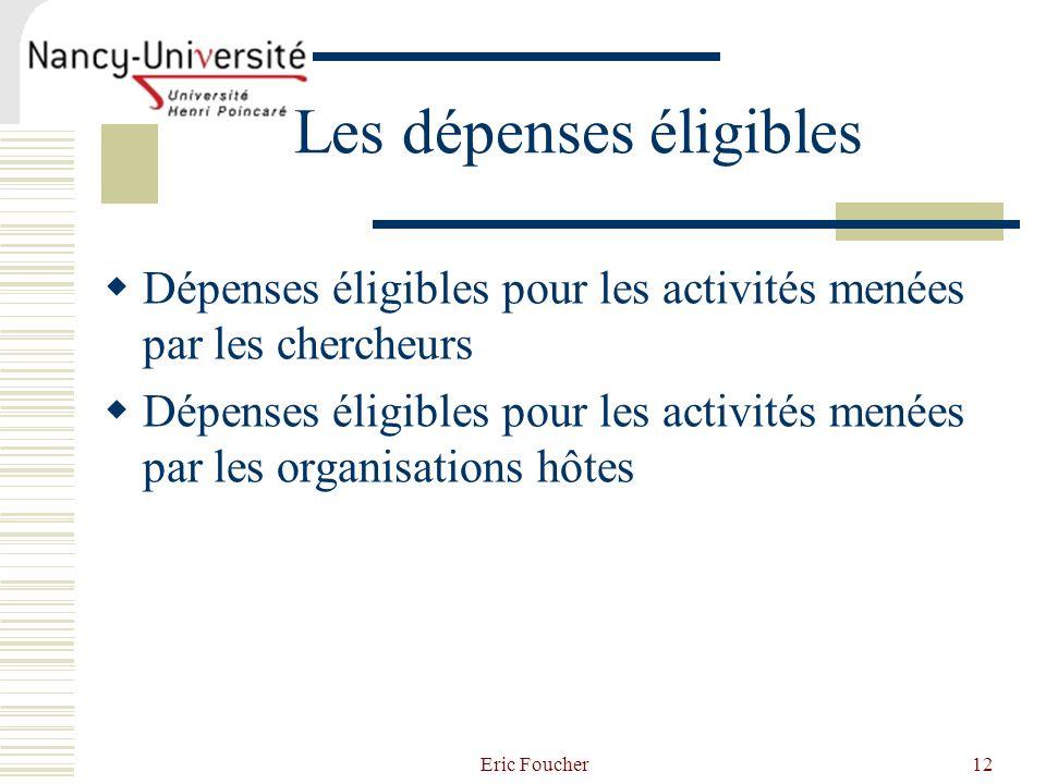 Eric Foucher12 Les dépenses éligibles Dépenses éligibles pour les activités menées par les chercheurs Dépenses éligibles pour les activités menées par