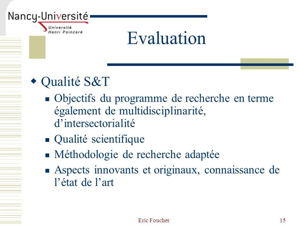 Eric Foucher15 Evaluation Qualité S&T Objectifs du programme de recherche en terme également de multidisciplinarité, dintersectorialité Qualité scient