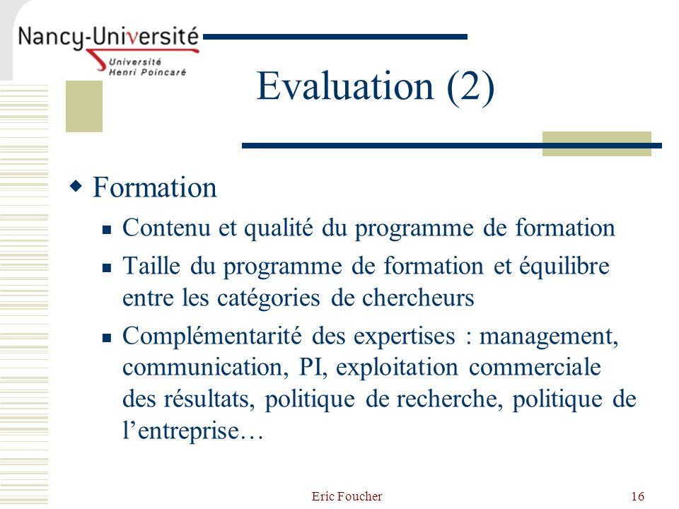 Eric Foucher16 Evaluation (2) Formation Contenu et qualité du programme de formation Taille du programme de formation et équilibre entre les catégorie