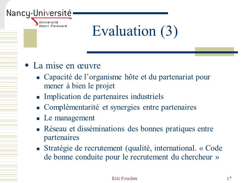 Eric Foucher17 Evaluation (3) La mise en œuvre Capacité de lorganisme hôte et du partenariat pour mener à bien le projet Implication de partenaires in