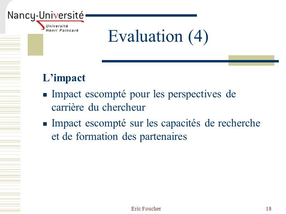 Eric Foucher18 Evaluation (4) Limpact Impact escompté pour les perspectives de carrière du chercheur Impact escompté sur les capacités de recherche et