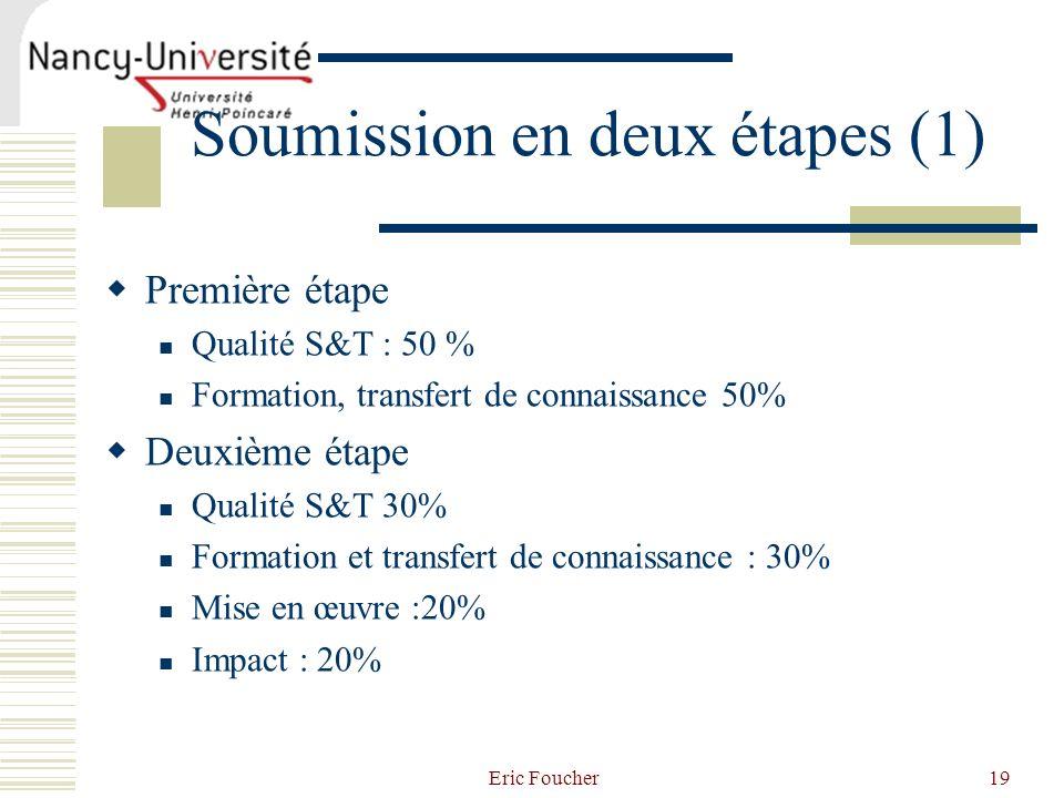 Eric Foucher19 Soumission en deux étapes (1) Première étape Qualité S&T : 50 % Formation, transfert de connaissance 50% Deuxième étape Qualité S&T 30%