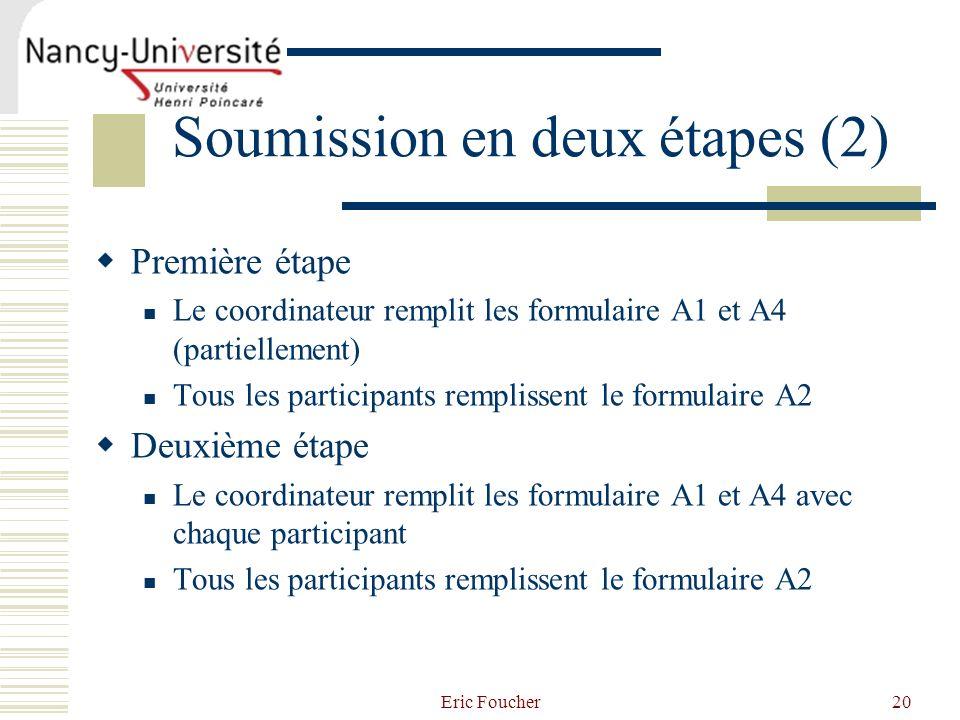 Eric Foucher20 Soumission en deux étapes (2) Première étape Le coordinateur remplit les formulaire A1 et A4 (partiellement) Tous les participants remp
